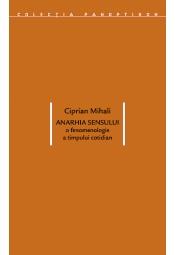 Anarhia sensului. O fenomenologie a timpului cotidian