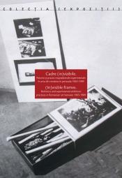 Cadre (in)vizibile. Retorici și practici expoziționale experimentale în arta din România în perioada 1965-1989