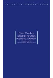 Gîndirea politică postfundaţionistă<br>Diferenţa politică la Nancy, Lefort, Badiou şi Laclau