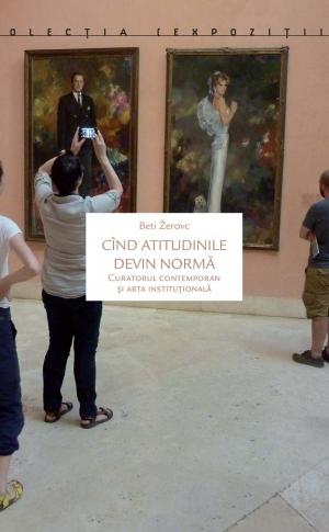 Cînd atitudinile devin normă. Curatorul contemporan și arta instituțională image #0