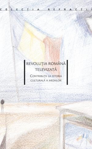 Revoluţia Română televizată<br> Contribuţii la istoria culturală a mediilor image #0